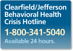 Clearfield / Jefferson Behavioral Health Crisis Hotline  1-800-341-5040  Available 24 hours